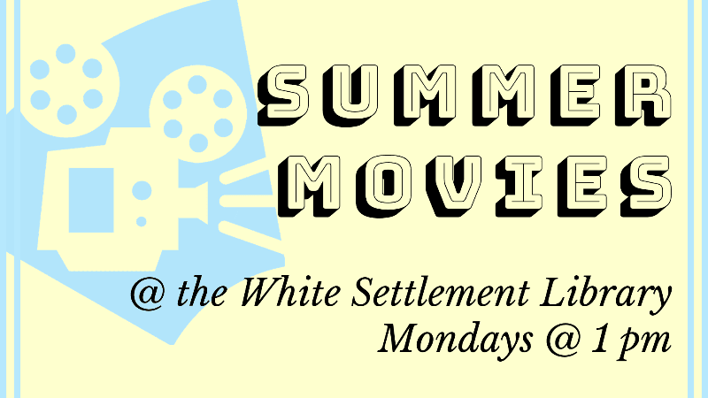 Summer Movies at the White Settlement Library